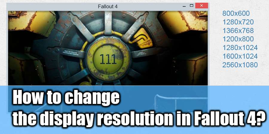 How to change the display resolution Fallout 4