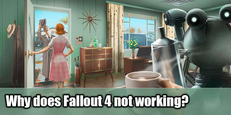 Why does Fallout 4 not running?