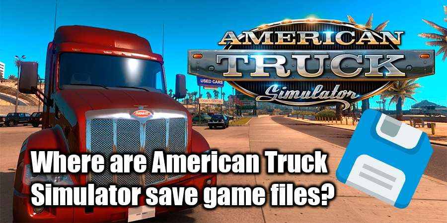 Where to find American Truck Simulator save files?