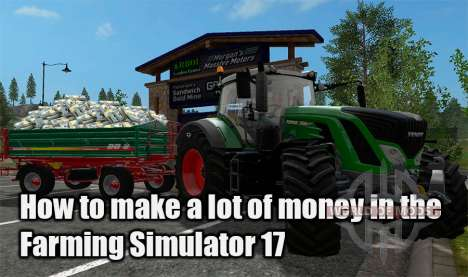 How to make a lot of money in Farming Simulator 17